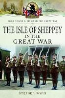 Isle of Sheppey in the Great War by Stephen Wynn