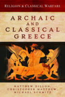 Religion and Classical Warfare: Archaic and Classical Greece by Matthew (University of New England Australia) Dillon, Christopher Matthew, Michael (W?r) Schmitz