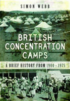 British Concentration Camps A Brief History from 1900 - 1975 by Simon Webb