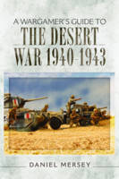 A Wargamer's Guide to the Desert War 1940 - 1943 by Daniel Mersey