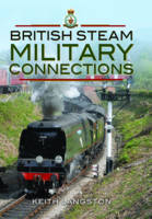 British Steam Military Connections Southern Railway, Great Western Railway and British Railways - Steam Locomotives by Keith Langston