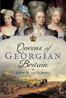 Queens of Georgian Britian by Catherine Curzon