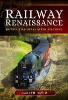 Railway Renaissance Britain's Railways After Beeching by Gareth David