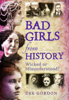 Bad Girls from History Wicked or Misunderstood? by Dee Gordon