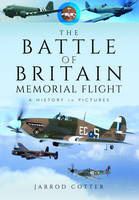 The Battle of Britain Memorial Flight A History in Pictures by Jarrod Cotter