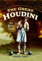 The Great Houdini His British Tours by Derek Tait