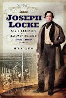 Joseph Locke Civil Engineer and Railway Builder 1805 - 1860 by Anthony Burton