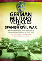 German Military Vehicles in the Spanish Civil War A Comprehensive Study of the Deployment of German Military Vehicles on the Eve of WW2 by Lucas Molina