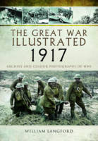 The Great War Illustrated 1917 Archive and Colour Photographs of WWI by William Langford