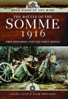 Both Sides of the Wire - Disaster at Dawn Somme 1916: Preliminaries and First Moves by Nigel Cave, Jack Sheldon