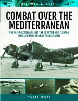 Combat Over the Mediterranean The RAF in Action Against the Germans and Italians Through Rare Archive Photographs by Chris Goss