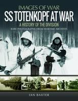 SS Totenkopf Division at War History of the Division by Ian Baxter
