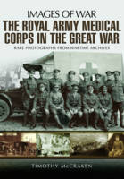 The Royal Army Medical Corps in the Great War by Timothy McCracken