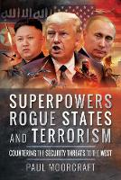 Superpowers, Rogue States and Terrorism Countering the Security Threats to the West by Paul Moorcraft