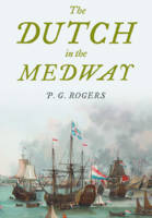 The Dutch in the Medway by P. G. Rogers