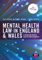 Mental Health Law in England and Wales A Guide for Mental Health Professionals by Robert A. Brown, Paul Barber, Debbie Martin