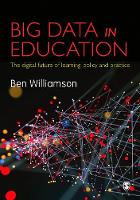 Big Data in Education The digital future of learning, policy and practice by Ben Williamson