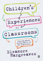 Children's experiences of classrooms Talking about being pupils in the classroom by Eleanore Hargreaves