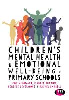 Children's Mental Health and Emotional Well-Being in Primary Schools A Whole School Approach by Maddie Burton, Rachel Barrell, Colin Howard, Denisse Levermore