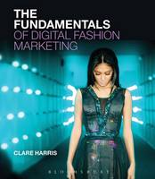 The Fundamentals of Digital Fashion Marketing by Clare (The Open University, UK) Harris