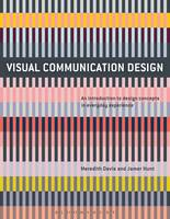 Visual Communication Design An Introduction to Design Concepts in Everyday Experience by Meredith (North Carolina State University, USA) Davis, Jamer (Parsons New School of  Design, USA) Hunt