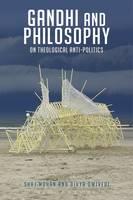 Gandhi and Philosophy On Theological Anti-Politics by Divya Dwivedi