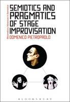 Semiotics and Pragmatics of Stage Improvisation by Domenico Pietropaolo