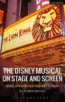 The Disney Musical on Stage and Screen Critical Approaches from 'Snow White' to 'Frozen' by George (University of Leeds, UK) Rodosthenous