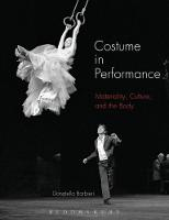 Costume in Performance Materiality, Culture, and the Body by Donatella (Victoria and Albert Museum and London College of Fashion, UK) Barbieri