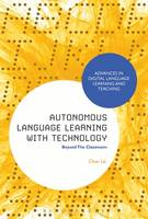Autonomous Language Learning with Technology Beyond the Classroom by Chun Lai