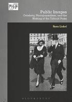 Public Images Celebrity, Photojournalism and the Making of the Tabloid Press by Ryan Linkof
