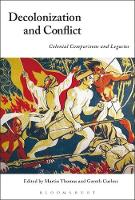 Decolonization and Conflict Colonial Comparisons and Legacies by Martin (University of Exeter, UK) Thomas