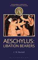 Aeschylus: Libation Bearers by C. W. (Associate Professor, University of British Columbia, Canada) Marshall