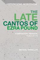 The Late Cantos of Ezra Pound Composition, Revision, Publication by Michael (University of Bayreuth, Germany) Kindellan