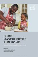 Food, Masculinities, and Home Interdisciplinary Perspectives by Michelle Szabo