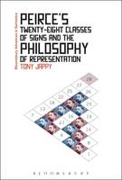 Peirce's Twenty-Eight Classes of Signs and the Philosophy of Representation Rhetoric, Interpretation and Hexadic Semiosis by Tony Jappy