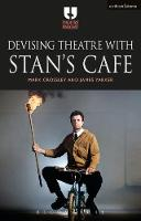 Devising Theatre with Stan's Cafe by Mark (De Montfort University, UK) Crossley, James (Artistic Director, Stan's Cafe theatre company) Yarker