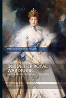 Inside the Royal Wardrobe A Dress History of Queen Alexandra by Kate (Falmouth University, UK) Strasdin
