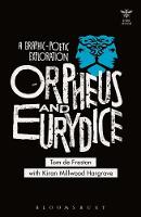 Orpheus and Eurydice A Graphic - Poetic Exploration by Tom De Freston, Kiran Millwood Hargrave