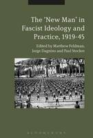 The New Man in Radical Right Ideology and Practice, 1919-45 by Matthew (Teesside University, UK) Feldman