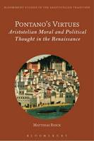 Pontano's Virtues Aristotelian Moral and Political Thought in the Renaissance by Matthias Roick
