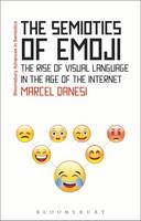 The Semiotics of Emoji The Rise of Visual Language in the Age of the Internet by Marcel Danesi