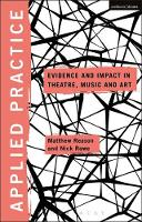 Applied Practice Evidence and Impact in Theatre, Music and Art by Nick (York St John University, UK) Rowe