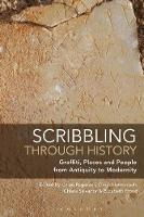 Scribbling through History Graffiti, Places and People from Antiquity to Modernity by Chloe (Associate Professor of Egyptology, Paris Sorbonne, France) Ragazzoli
