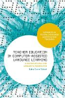 Teacher Education in Computer-Assisted Language Learning A Sociocultural and Linguistic Perspective by Euline Cutrim Schmid