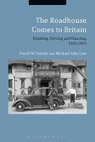 The Roadhouse Comes to Britain Drinking, Driving and Dancing, 1925-1955 by David W. Gutzke, Michael John Law