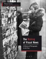 The Making of Visual News A History of Photography in the Press by Thierry (Ryerson University, Canada) Gervais, Gaelle Morel