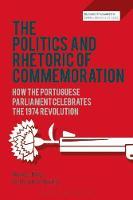 The Politics and Rhetoric of Commemoration How the Portuguese Parliament Celebrates the 1974 Revolution by Prof. Michael Billig