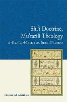 Shi'i Doctrine, Mu'tazili Theology Al-Sharif Murtada and Imami Discourse by Hussein Ali Abdulsater