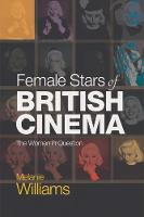 Female Stars of British Cinema The Women in Question by Melanie Williams